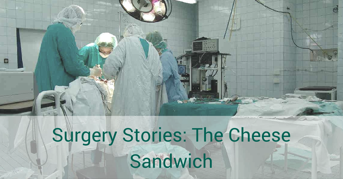 Surgery Stories: The Cheese Sandwich