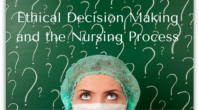Ethical Decision Making and the Nursing Process - RNpedia