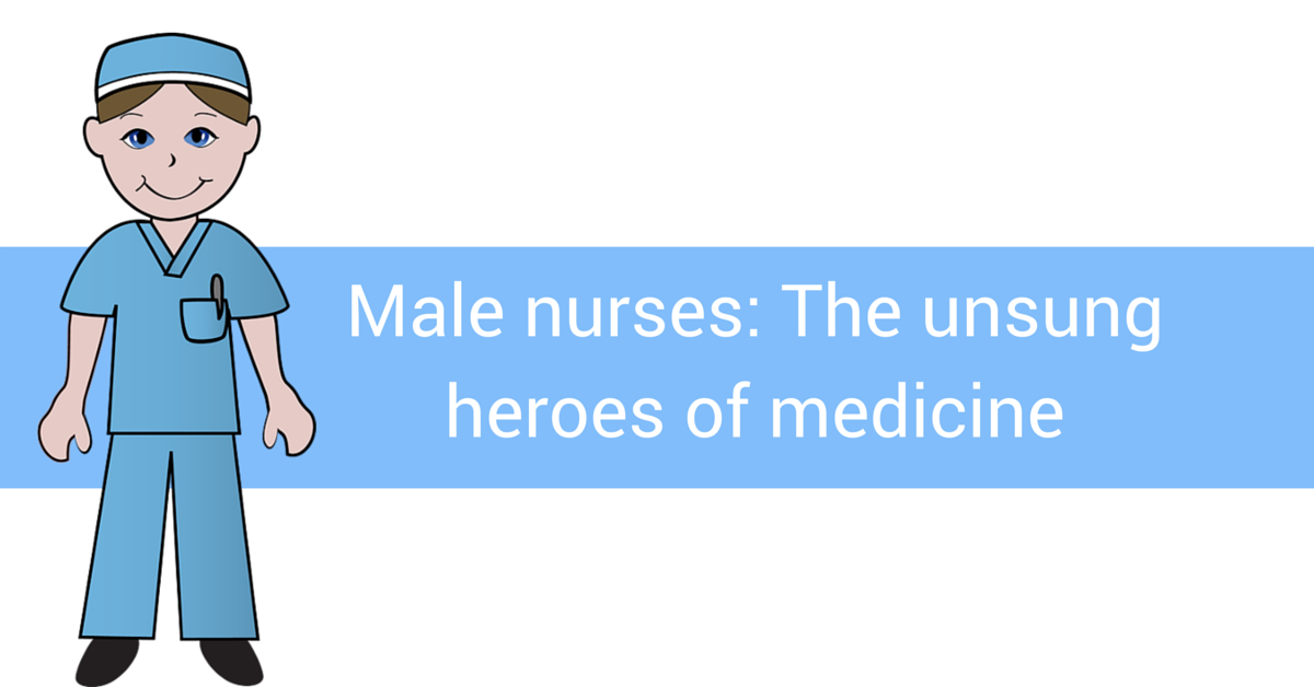 Male nurses: The unsung heroes of medicine